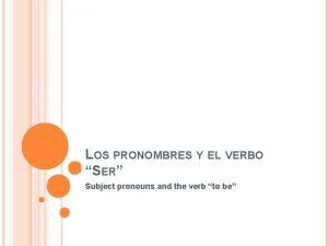 LOS PRONOMBRES Y EL VERBO SER Subject pronouns