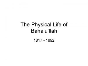 The Physical Life of Bahaullah 1817 1892 Birth