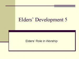 Elders Development 5 Elders Role in Worship Impressions