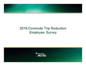 2019 Commute Trip Reduction Employee Survey Choose your