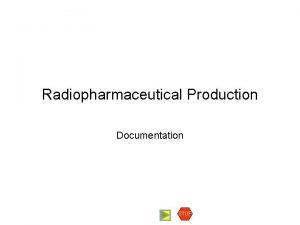 Radiopharmaceutical Production Documentation STOP Documentation Documentation is an