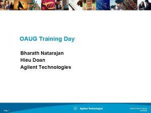 OAUG Training Day Bharath Natarajan Hieu Doan Agilent