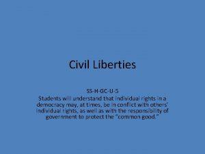 Civil Liberties SSHGCU5 Students will understand that individual