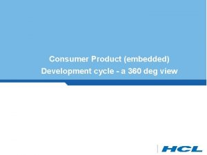 Consumer Product embedded Development cycle a 360 deg
