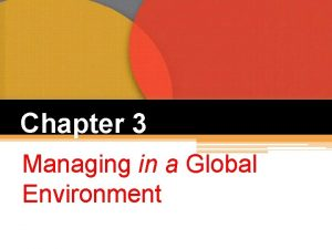 Chapter 3 Managing in a Global Environment Global