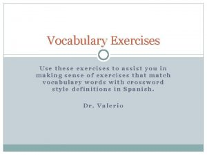 Vocabulary Exercises Use these exercises to assist you