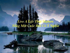 Live A Life That Matters Sng Mt Cuc
