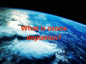 What is ozone depletion The Ozone layer The