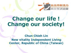 Change our life Change our society Chun Chieh