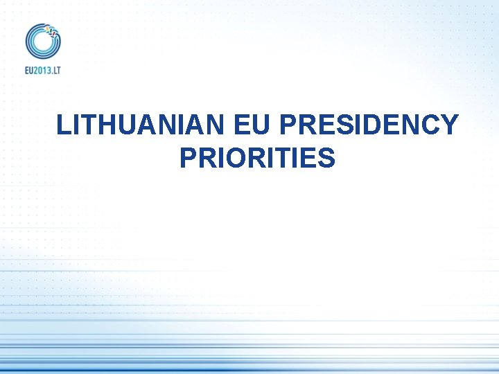 LITHUANIAN EU PRESIDENCY PRIORITIES OVERARCHING PRIORITIES OF THE