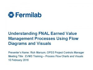 Understanding FNAL Earned Value Management Processes Using Flow