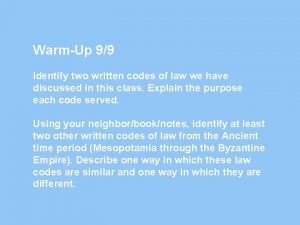 WarmUp 99 Identify two written codes of law