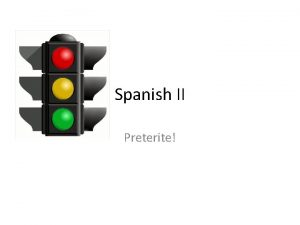 Spanish II Preterite Green Lights Proceed at a