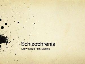Schizophrenia Drew Miczo Film Studies Thesis The lack