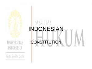 INDONESIAN CONSTITUTION HISTORY The 1945 Constitution was adopted