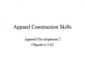 Apparel Construction Skills Apparel Development 2 Objective 3