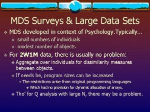 MDS Surveys Large Data Sets v MDS developed