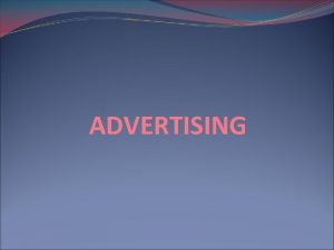 ADVERTISING Definition Advertising is a form of communication