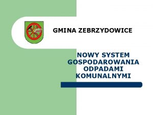 GMINA ZEBRZYDOWICE NOWY SYSTEM GOSPODAROWANIA ODPADAMI KOMUNALNYMI 1