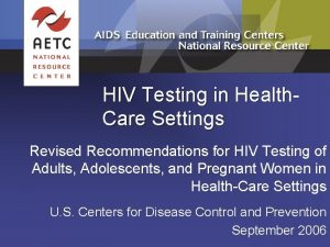 HIV Testing in Health Care Settings Revised Recommendations