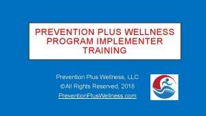 PREVENTION PLUS WELLNESS PROGRAM IMPLEMENTER TRAINING Prevention Plus