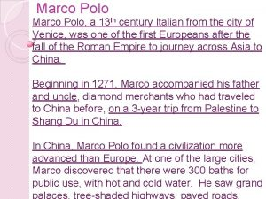 Marco Polo a 13 th century Italian from