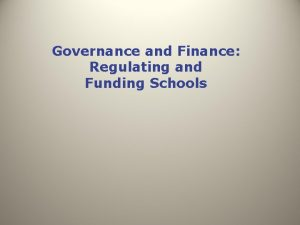 Governance and Finance Regulating and Funding Schools Introduction