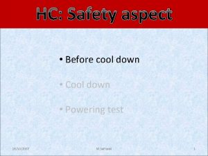 HC Safety aspect Before cool down Cool down