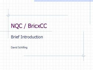 NQC Bricx CC Brief Introduction David Schilling Bricx