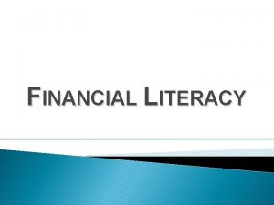 FINANCIAL LITERACY Financial literacy is defined as the