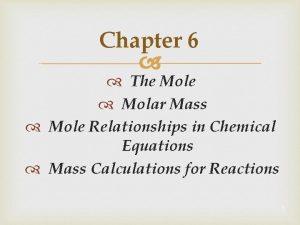 Chapter 6 The Mole Molar Mass Mole Relationships