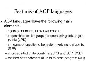 Features of AOP languages AOP languages have the