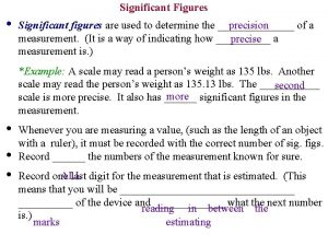 Significant Figures precision Significant figures are used to