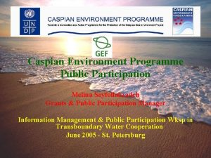 Caspian Environment Programme Public Participation Melina Seyfollahzadeh Grants