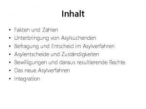 Inhalt Fakten und Zahlen Unterbringung von Asylsuchenden Befragung