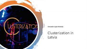 Armands LejasKrmi Clusterization in Latvia Main objective is