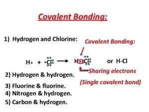 Covalent Bonding 1 Hydrogen and Chlorine Covalent Bonding