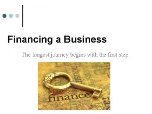 Financing a Business The longest journey begins with