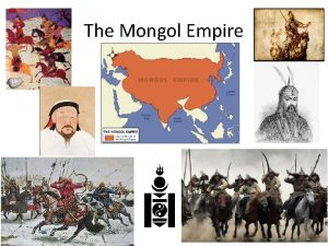 The Mongol Empire The Mongol Empire Who were