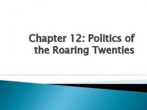 Chapter 12 Politics of the Roaring Twenties Rumrunners