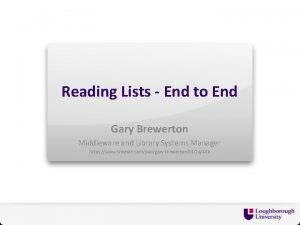 Reading Lists End to End Gary Brewerton Middleware