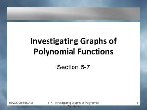 Investigating Graphs of Polynomial Functions Section 6 7