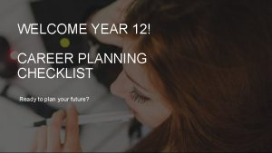 WELCOME YEAR 12 CAREER PLANNING CHECKLIST Ready to