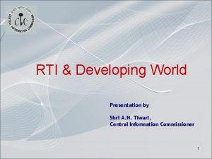 RTI Developing World Presentation by Shri A N