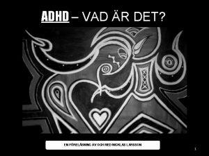 ADHD VAD R DET EN FRELSNING AV OCH