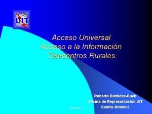Acceso Universal Acceso a la Informacin Telecentros Rurales