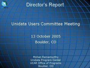Directors Report Unidata Users Committee Meeting 13 October