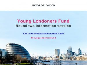 Young Londoners Fund Round two information session www