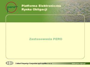 Platforma Elektroniczna Rynku Obligacji Zastosowania PERO Zakad Ekspertyz