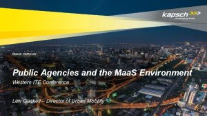 Kapsch Traffic Com Public Agencies and the Maa